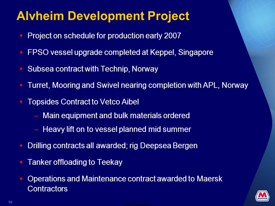 Date and Tracking Info Here 10 Alvheim Development Project Project on schedule for production early 2007 FPSO vessel upgrade completed at Keppel, Singapore Subsea contract with Technip, Norway Turret, Mooring and Swivel nearing completion with APL, Norway Topsides Contract to Vetco Aibel –Main equipment and bulk materials ordered –Heavy lift on to vessel planned mid summer Drilling contracts all awarded; rig Deepsea Bergen Tanker offloading to Teekay Operations and Maintenance contract awarded to Maersk Contractors
