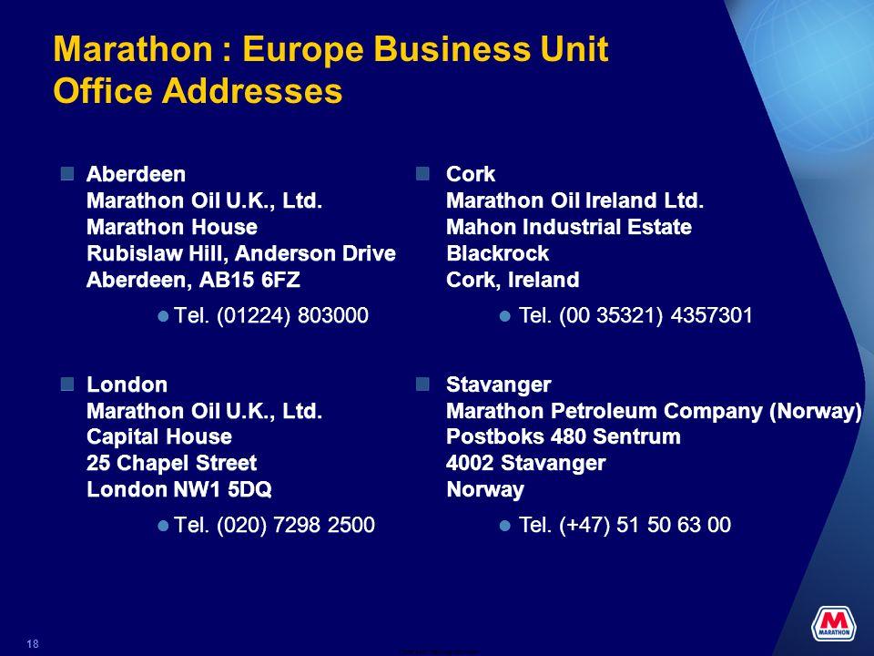 Date and Tracking Info Here 18 Marathon : Europe Business Unit Office Addresses Aberdeen Marathon Oil U.K., Ltd. Marathon House Rubislaw Hill, Anderso