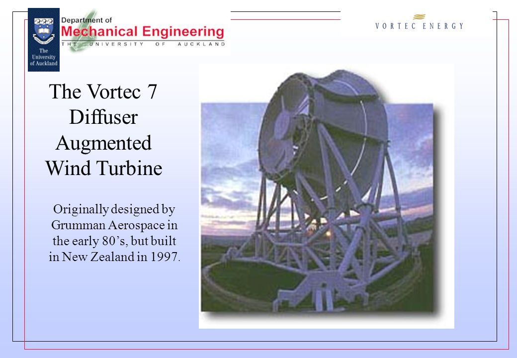 The Vortec 7 Diffuser Augmented Wind Turbine Originally designed by Grumman Aerospace in the early 80s, but built in New Zealand in 1997.