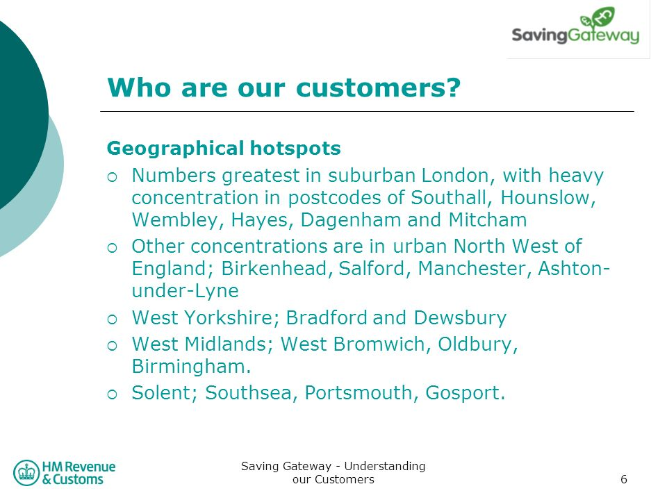 Saving Gateway - Understanding our Customers6 Who are our customers.