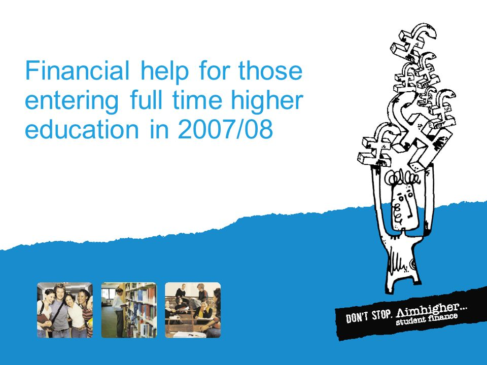 Financial help for those entering full time higher education in 2007/08