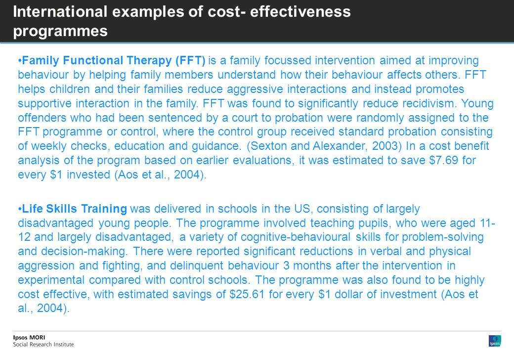 International examples of cost- effectiveness programmes Family Functional Therapy (FFT) is a family focussed intervention aimed at improving behaviour by helping family members understand how their behaviour affects others.
