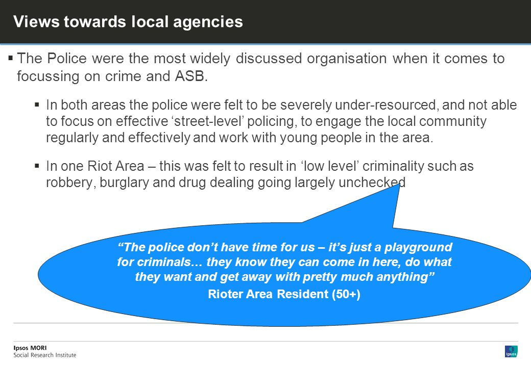 Views towards local agencies The Police were the most widely discussed organisation when it comes to focussing on crime and ASB.