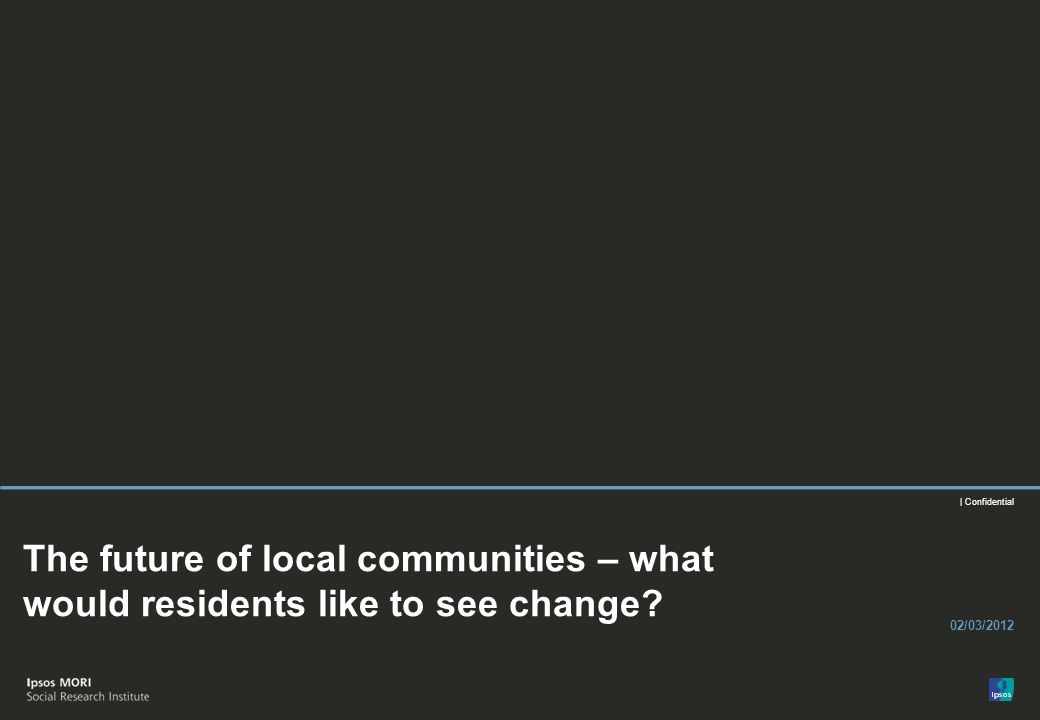 | Confidential The future of local communities – what would residents like to see change.