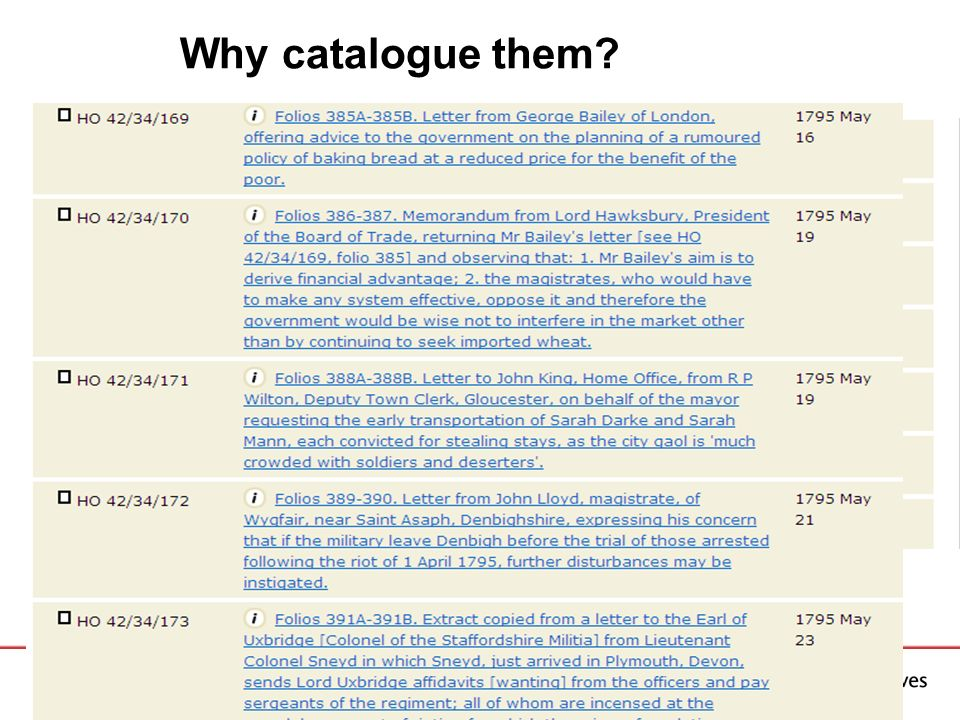 Why catalogue them? A wide range of sources has been examined by historians over the years. By far the most important and extensive are the varied off