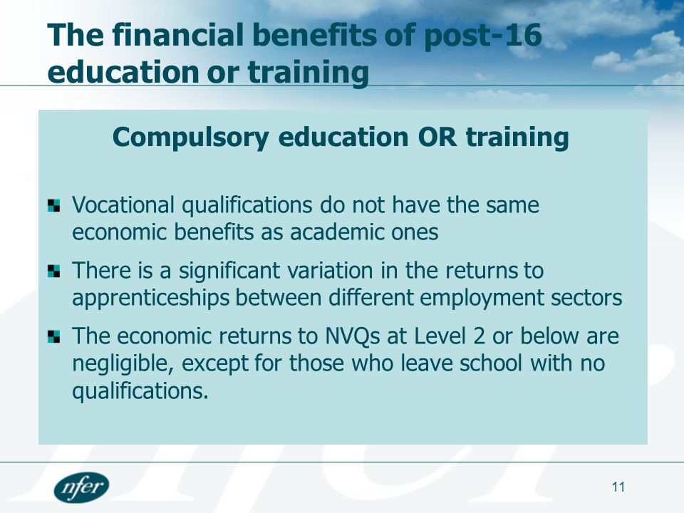 11 The financial benefits of post-16 education or training Vocational qualifications do not have the same economic benefits as academic ones There is