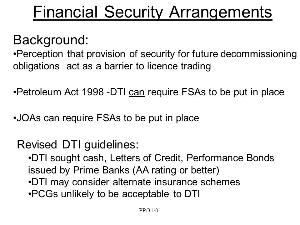PP/31/01 Financial Security Arrangements Background: Perception that provision of security for future decommissioning obligations act as a barrier to