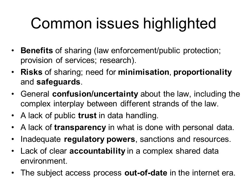 Common issues highlighted Benefits of sharing (law enforcement/public protection; provision of services; research).
