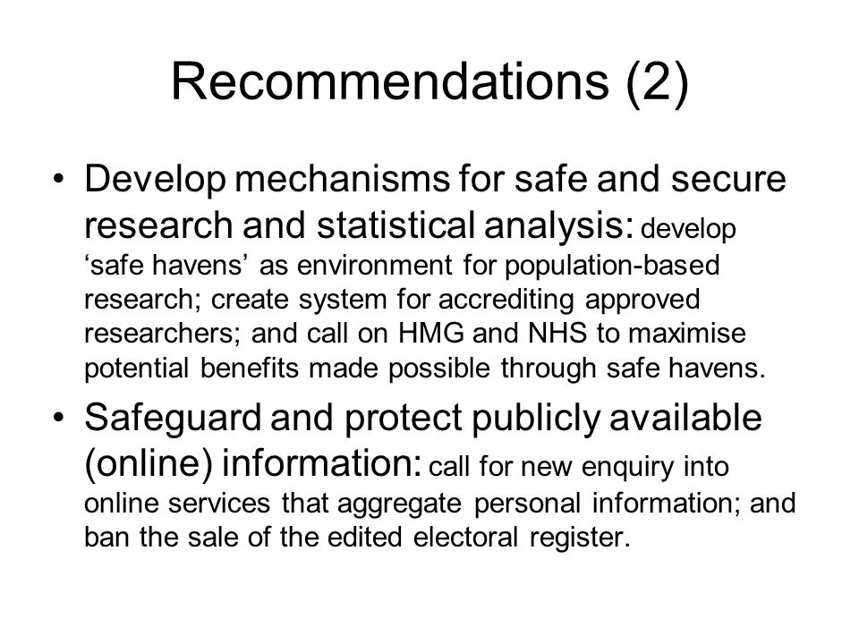 Recommendations (2) Develop mechanisms for safe and secure research and statistical analysis: develop safe havens as environment for population-based