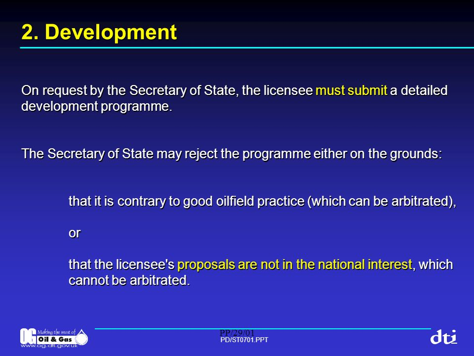 PP/29/01 PD/ST0701.PPT 2. Development On request by the Secretary of State, the licensee must submit a detailed development programme. The Secretary o
