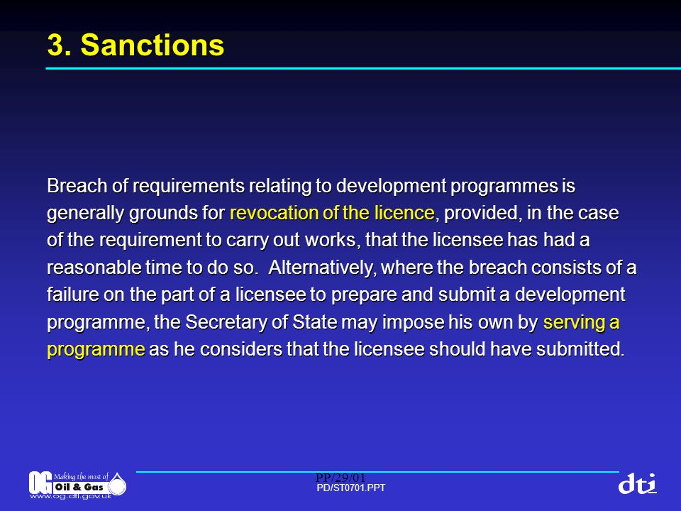 PP/29/01 PD/ST0701.PPT 3. Sanctions Breach of requirements relating to development programmes is generally grounds for revocation of the licence, prov