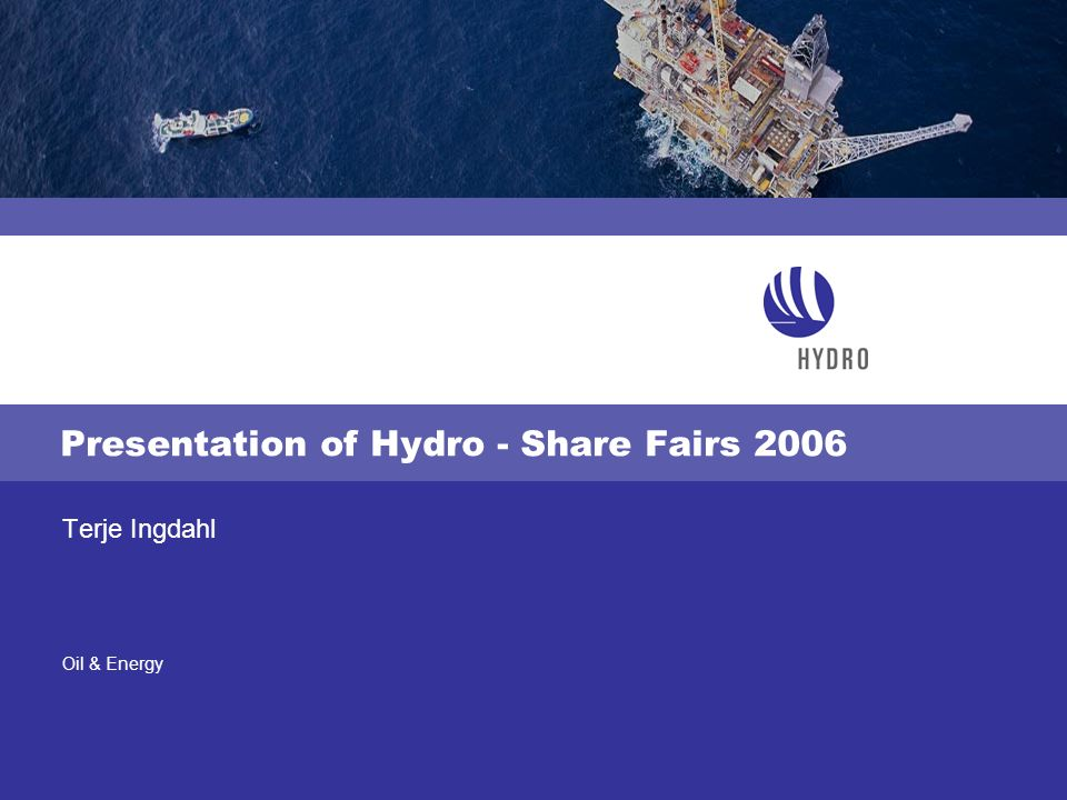 Oil & Energy Presentation of Hydro - Share Fairs 2006 Terje Ingdahl