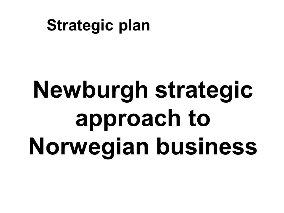 Newburgh strategic approach to Norwegian business Strategic plan