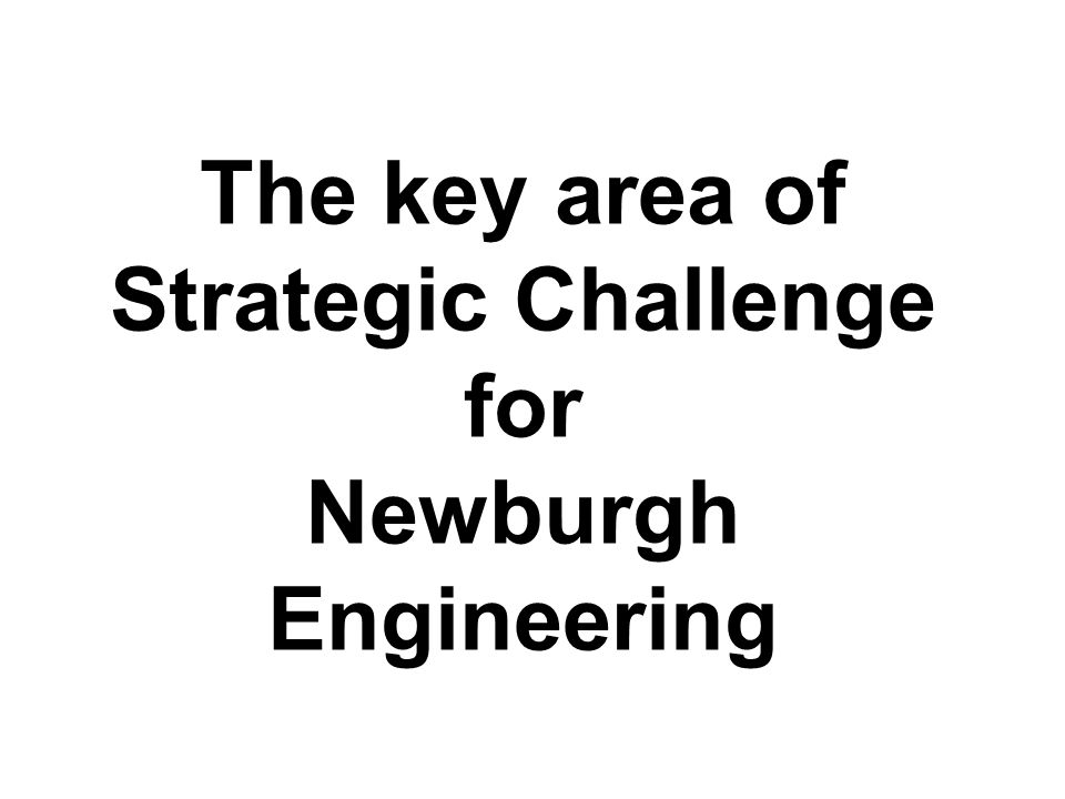 The key area of Strategic Challenge for Newburgh Engineering