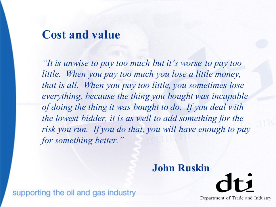 Cost and value It is unwise to pay too much but its worse to pay too little.