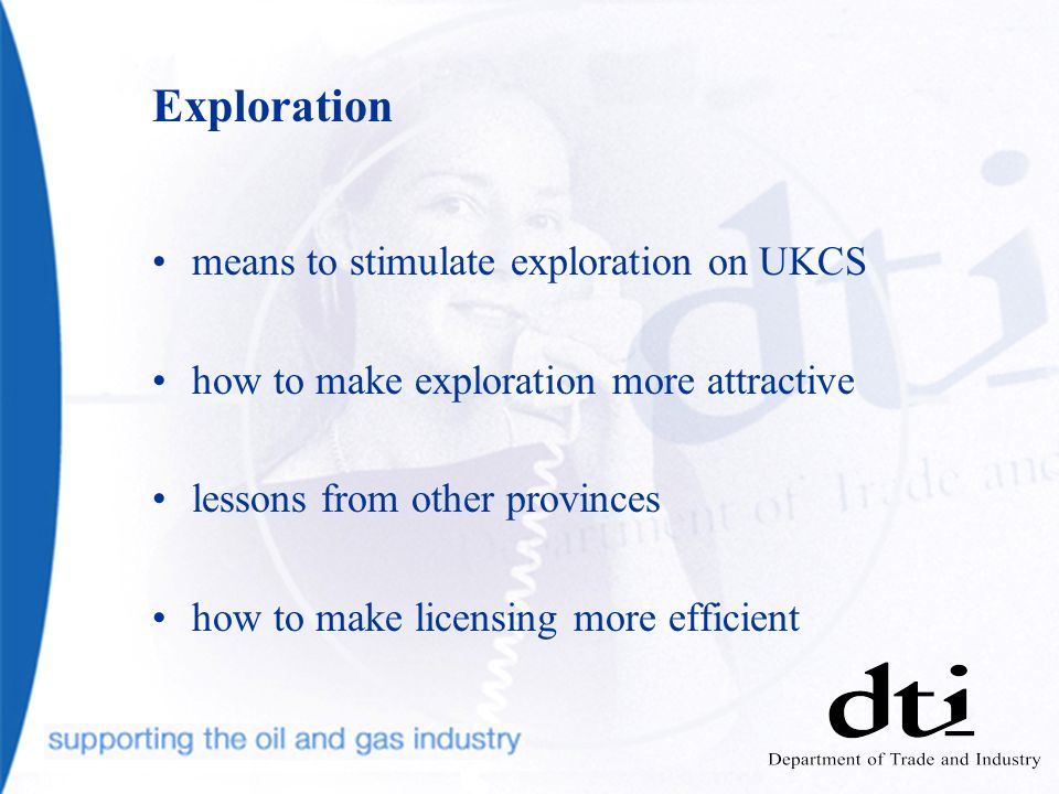 Exploration means to stimulate exploration on UKCS how to make exploration more attractive lessons from other provinces how to make licensing more efficient