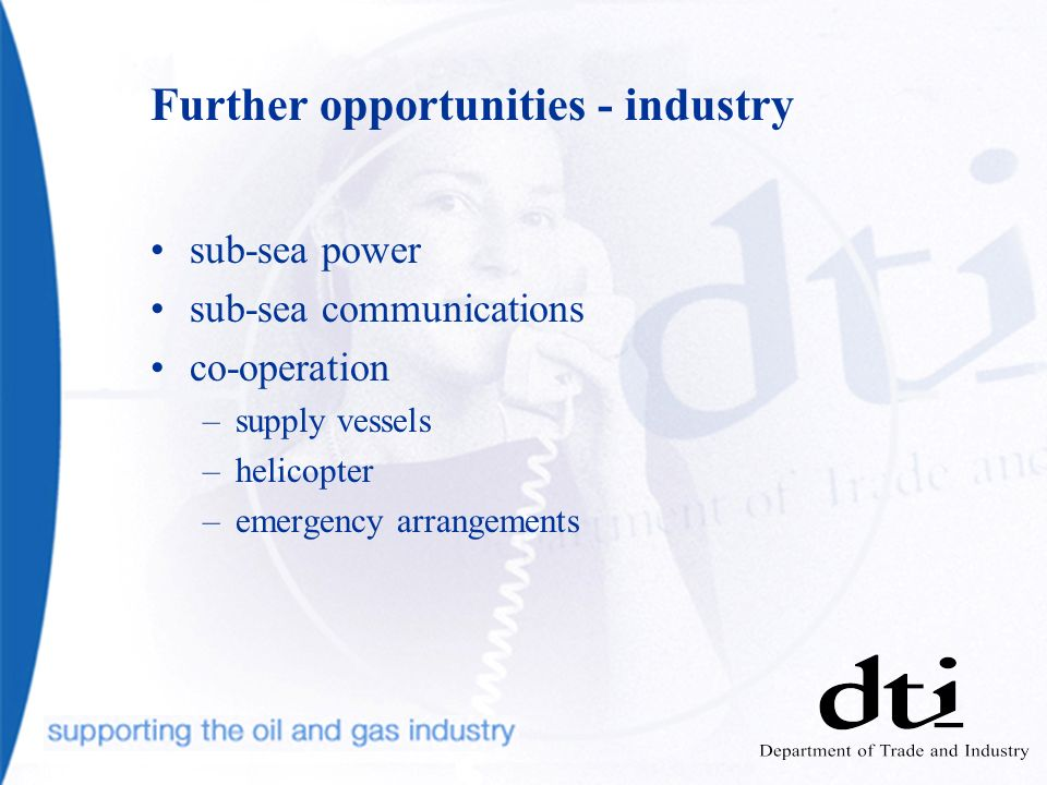 Further opportunities - industry sub-sea power sub-sea communications co-operation –supply vessels –helicopter –emergency arrangements