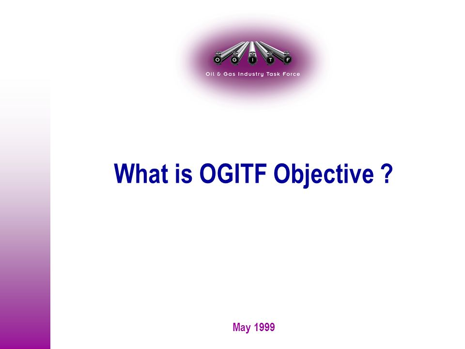 May 1999 What is OGITF Objective ?