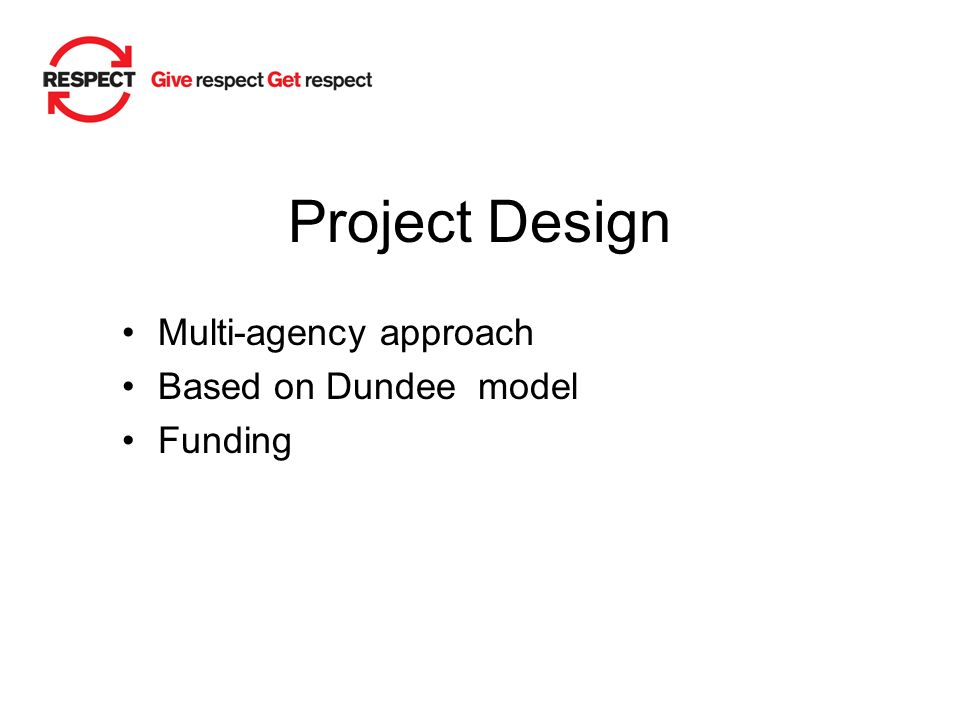 Project Design Multi-agency approach Based on Dundee model Funding