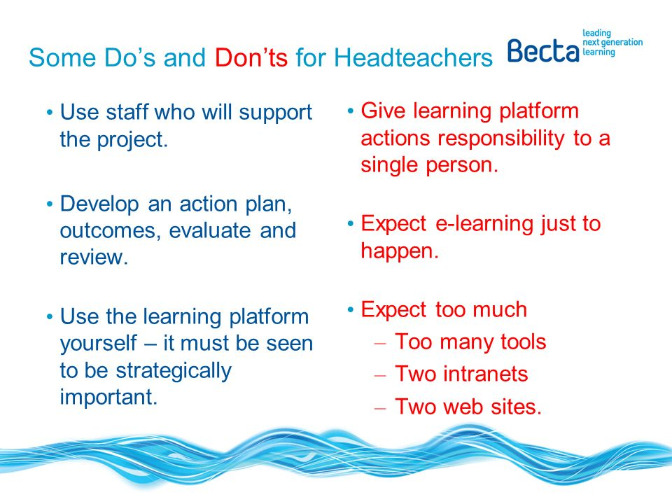 Some Dos and Donts for Headteachers Use staff who will support the project.