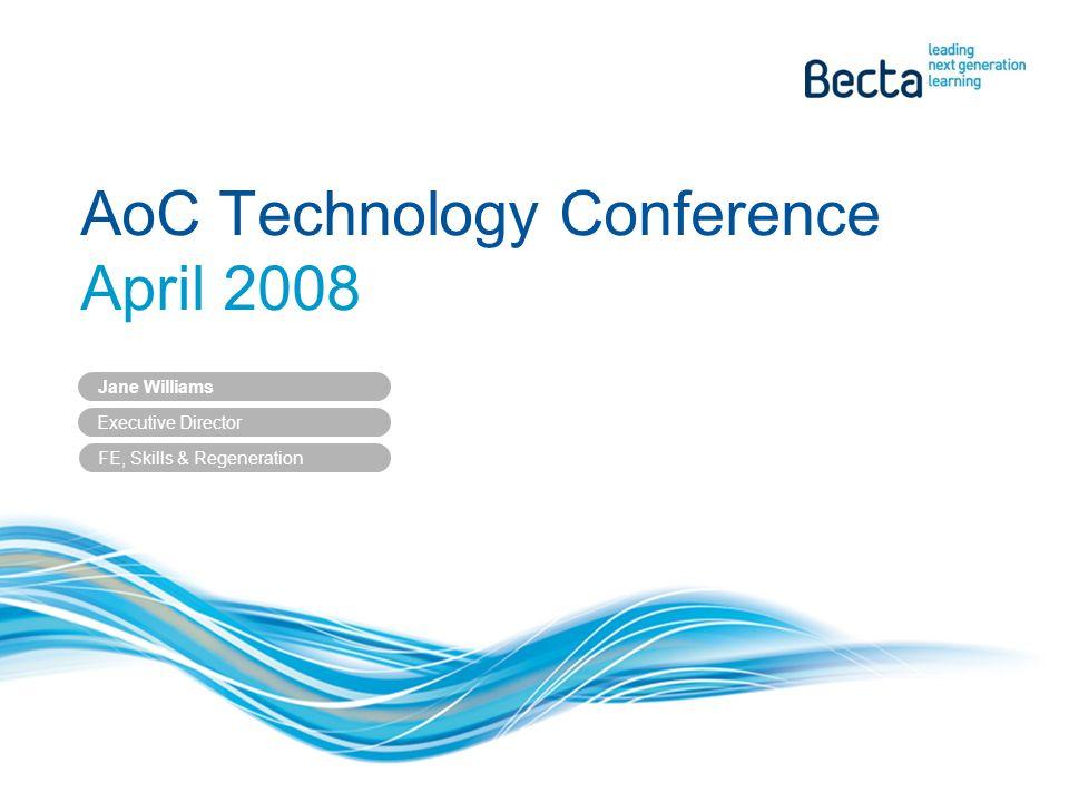 AoC Technology Conference April 2008 Jane Williams Executive Director FE, Skills & Regeneration