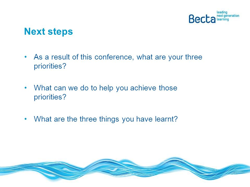 Next steps As a result of this conference, what are your three priorities.