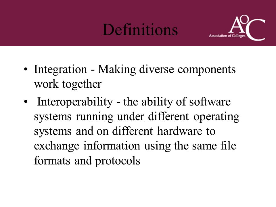 Title of the slide Second line of the slide Definitions Integration - Making diverse components work together Interoperability - the ability of softwa