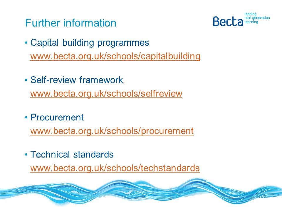 Further information Capital building programmes www.becta.org.uk/schools/capitalbuilding Self-review framework www.becta.org.uk/schools/selfreview Pro