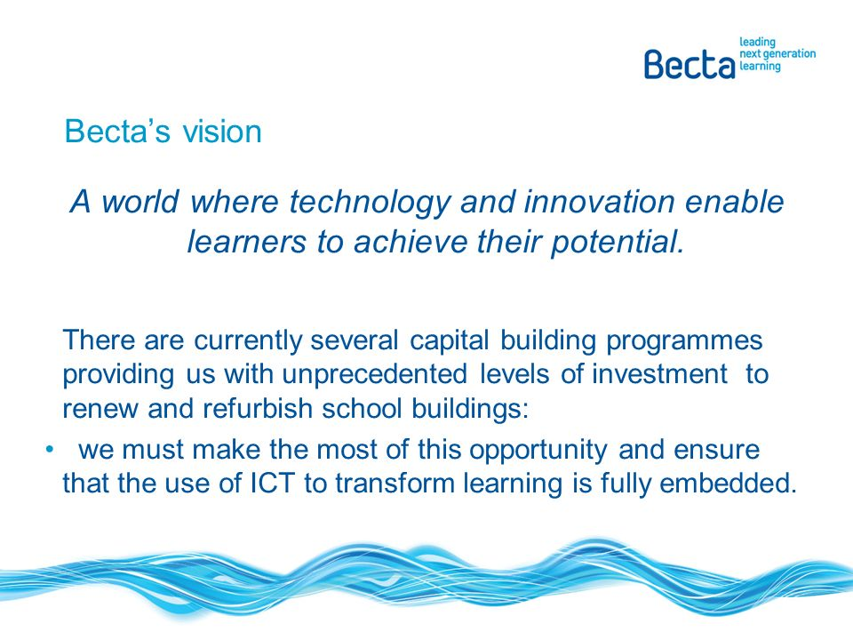 Major Capital Building Programmes Building Schools for the Future Primary Capital Programme Academies One School Pathfinders Whichever programme you are involved in you need to think about ICT at the earliest opportunity.
