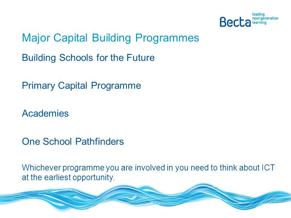 Further information Capital building programmes www.becta.org.uk/schools/capitalbuilding Self-review framework www.becta.org.uk/schools/selfreview Procurement www.becta.org.uk/schools/procurement Technical standards www.becta.org.uk/schools/techstandards