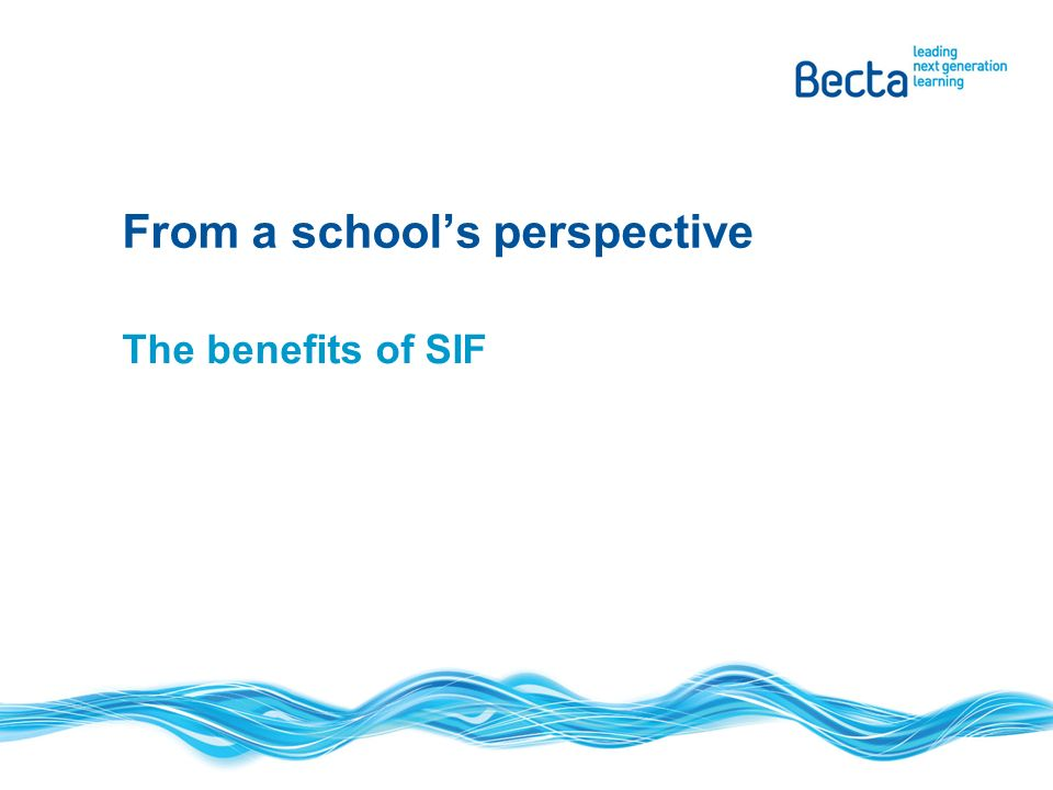 The benefits of SIF From a schools perspective