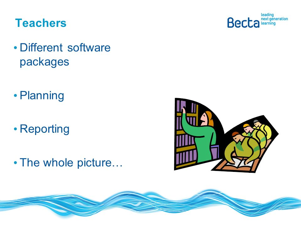 Teachers Different software packages Planning Reporting The whole picture…