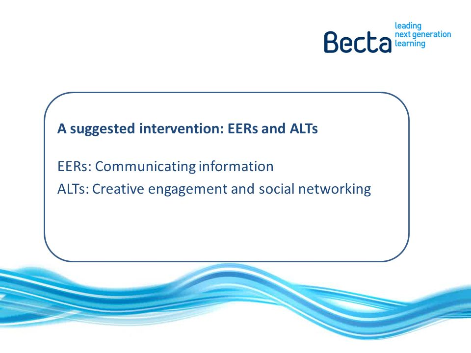 A suggested intervention: EERs and ALTs EERs: Communicating information ALTs: Creative engagement and social networking