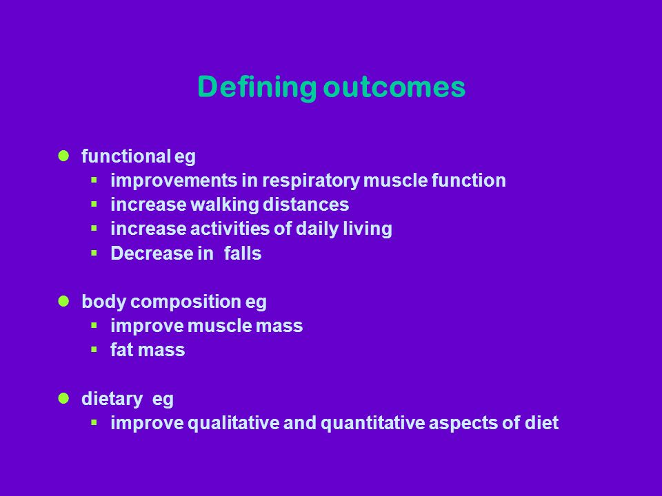 Defining outcomes lfunctional eg improvements in respiratory muscle function increase walking distances increase activities of daily living Decrease i