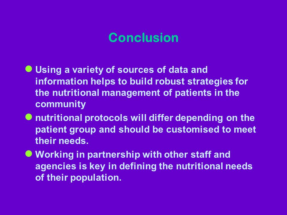 Conclusion l Using a variety of sources of data and information helps to build robust strategies for the nutritional management of patients in the com