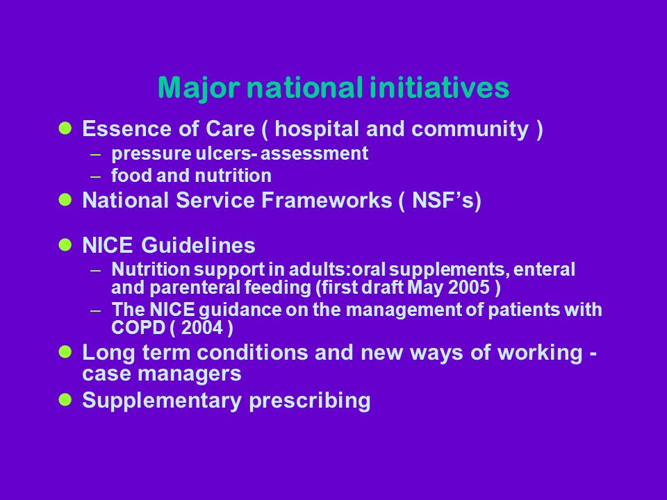 Major national initiatives lEssence of Care ( hospital and community ) –pressure ulcers- assessment –food and nutrition lNational Service Frameworks (