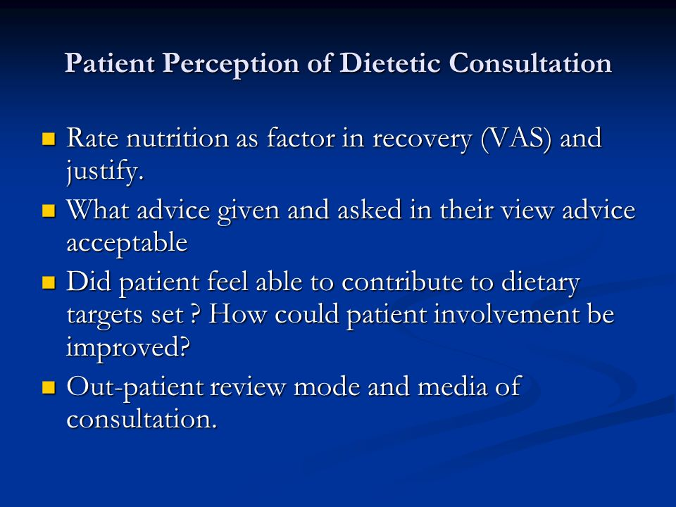 Patient Perception of Dietetic Consultation Rate nutrition as factor in recovery (VAS) and justify. Rate nutrition as factor in recovery (VAS) and jus