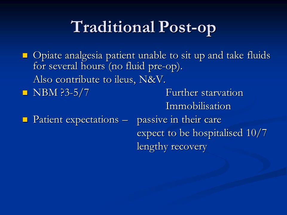 Traditional Post-op Opiate analgesia patient unable to sit up and take fluids for several hours (no fluid pre-op). Opiate analgesia patient unable to