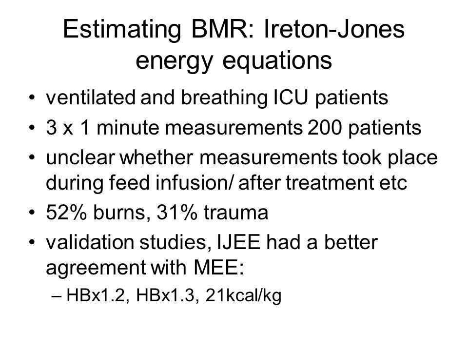 Estimating BMR: Ireton-Jones energy equations ventilated and breathing ICU patients 3 x 1 minute measurements 200 patients unclear whether measurement