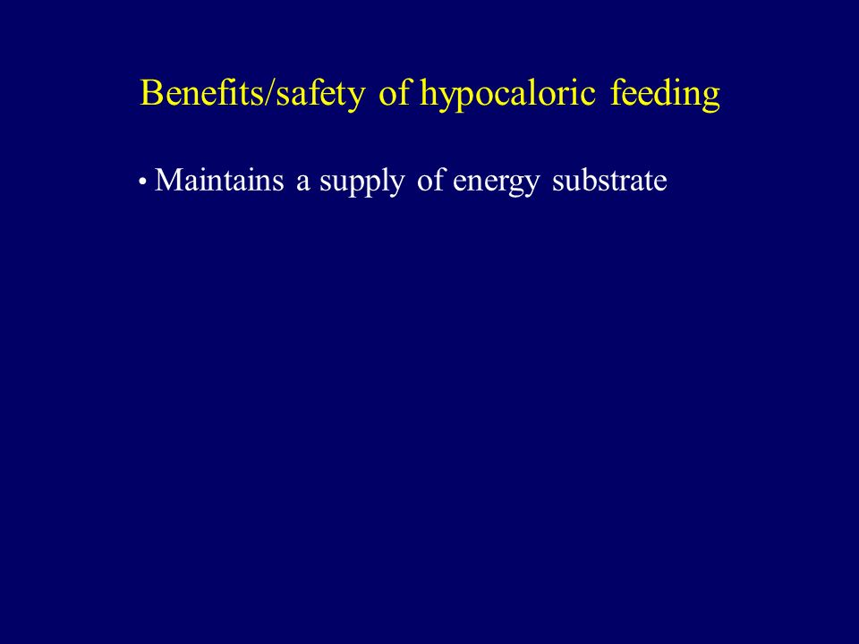 Benefits/safety of hypocaloric feeding Maintains a supply of energy substrate