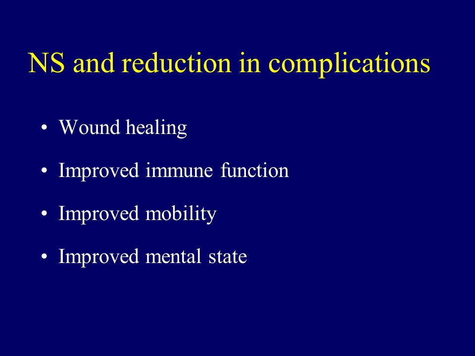NS and reduction in complications Wound healing Improved immune function Improved mobility Improved mental state