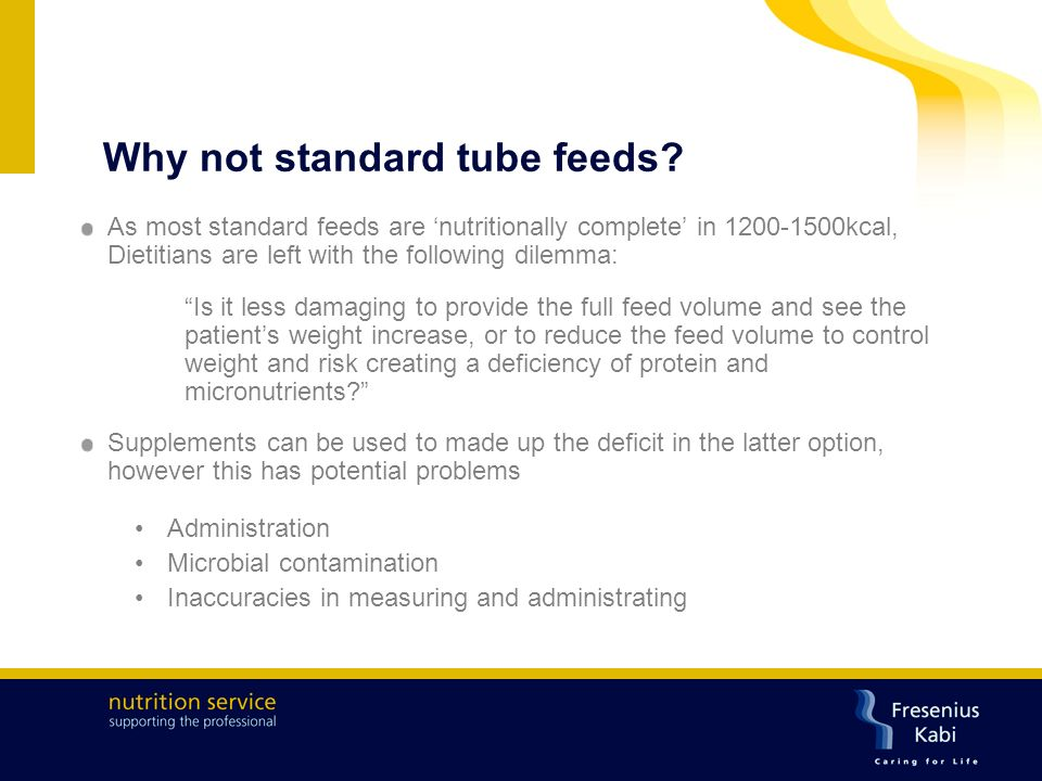 Why not standard tube feeds.