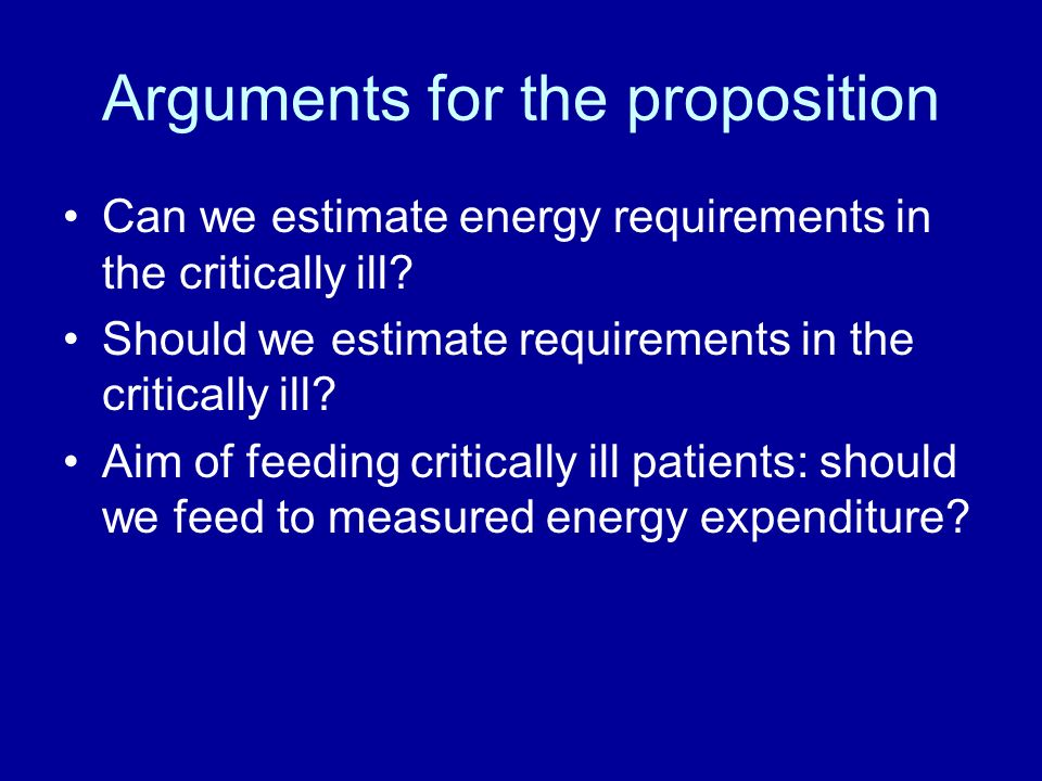 Arguments for the proposition Can we estimate energy requirements in the critically ill.