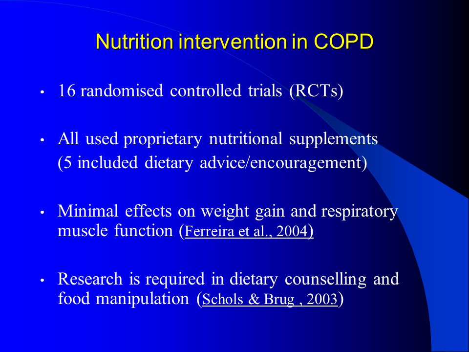 Nutrition intervention in COPD 16 randomised controlled trials (RCTs) All used proprietary nutritional supplements (5 included dietary advice/encourag