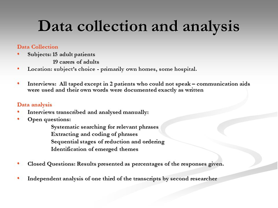 Data collection and analysis Data Collection Subjects: 15 adult patients Subjects: 15 adult patients 19 carers of adults 19 carers of adults Location: