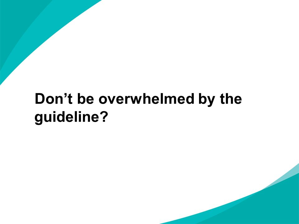 Dont be overwhelmed by the guideline?