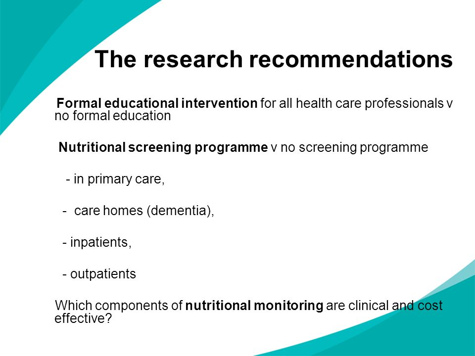 The research recommendations Formal educational intervention for all health care professionals v no formal education Nutritional screening programme v