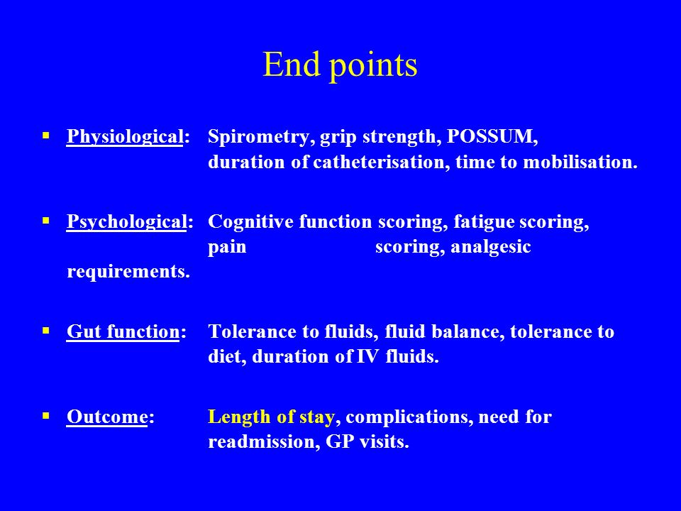 End points Physiological:Spirometry, grip strength, POSSUM, duration of catheterisation, time to mobilisation.