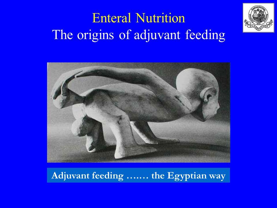 Enteral Nutrition The origins of adjuvant feeding Adjuvant feeding ….… the Egyptian way