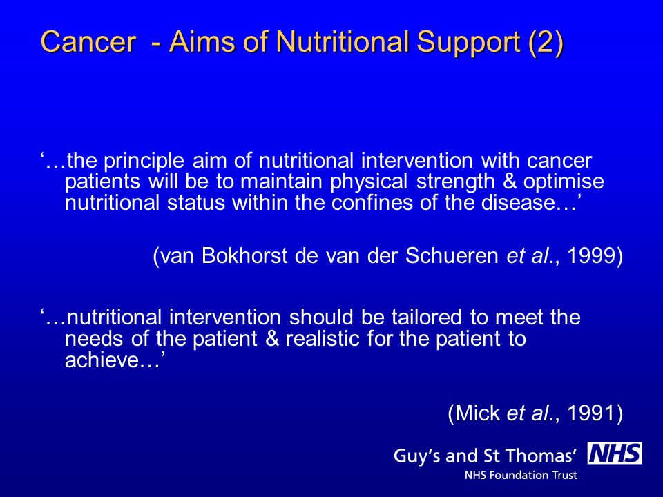 Cancer - Aims of Nutritional Support (2) …the principle aim of nutritional intervention with cancer patients will be to maintain physical strength & o